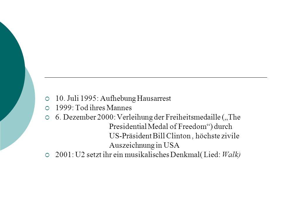 10. Juli 1995: Aufhebung Hausarrest 1999: Tod ihres Mannes 6. Dezember 2000: Verleihung der Freiheitsmedaille (The Presidential Medal of Freedom) durc
