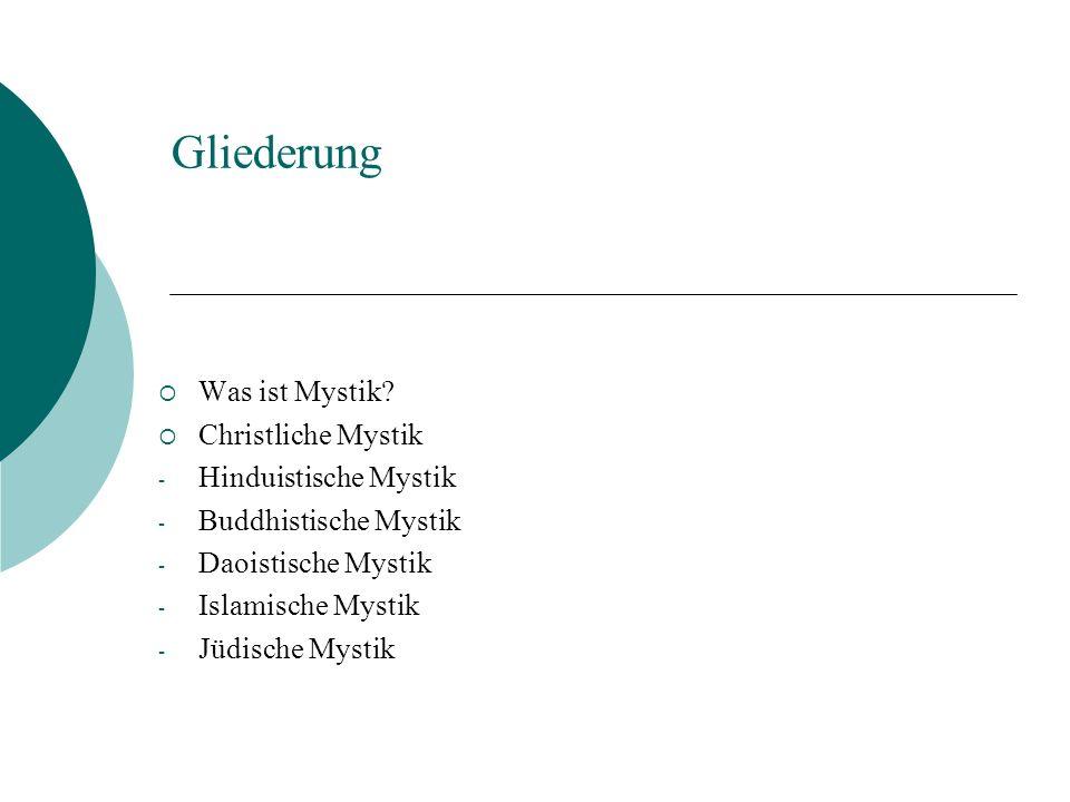 Gliederung Was ist Mystik? Christliche Mystik - Hinduistische Mystik - Buddhistische Mystik - Daoistische Mystik - Islamische Mystik - Jüdische Mystik