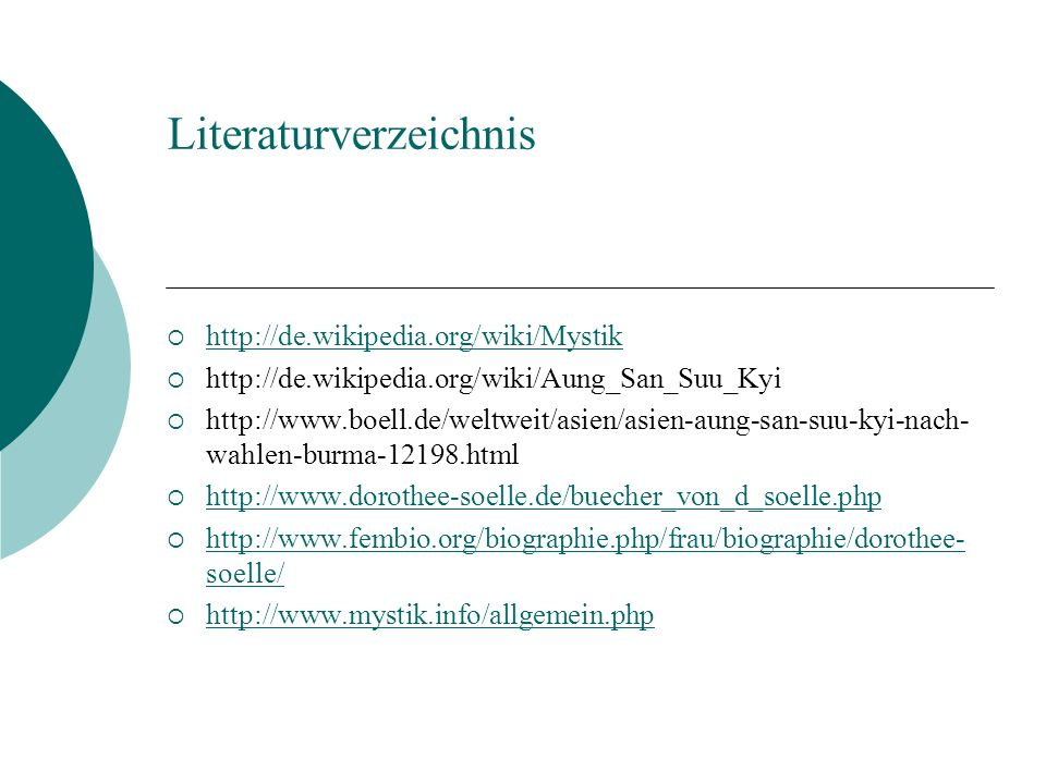 Literaturverzeichnis http://de.wikipedia.org/wiki/Mystik http://de.wikipedia.org/wiki/Aung_San_Suu_Kyi http://www.boell.de/weltweit/asien/asien-aung-s