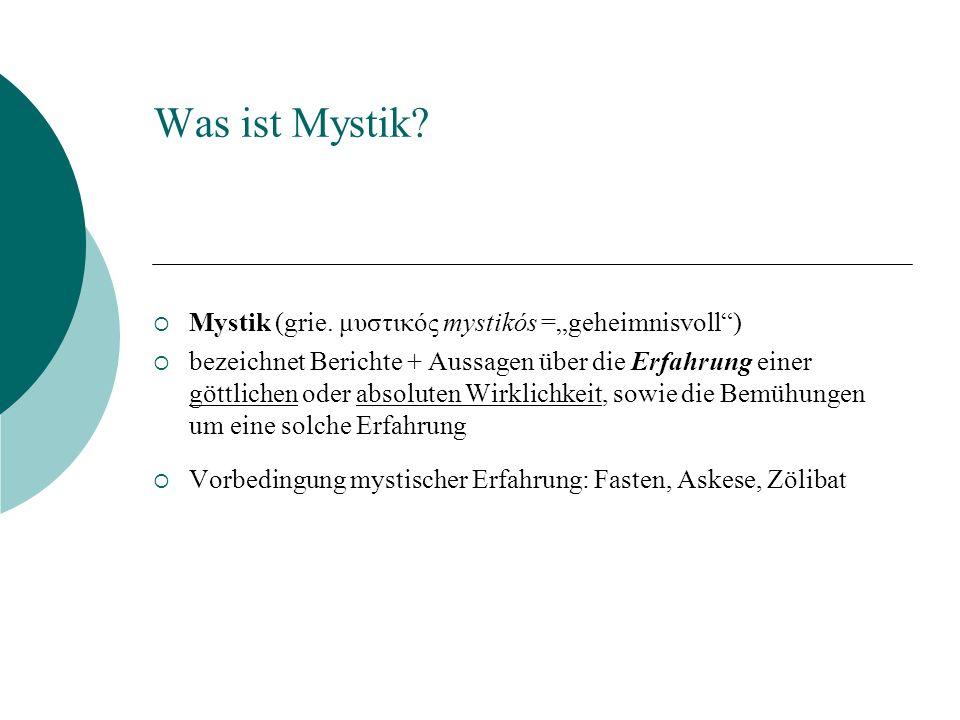 Was ist Mystik? Mystik (grie. μυστικός mystikós =geheimnisvoll) bezeichnet Berichte + Aussagen über die Erfahrung einer göttlichen oder absoluten Wirk