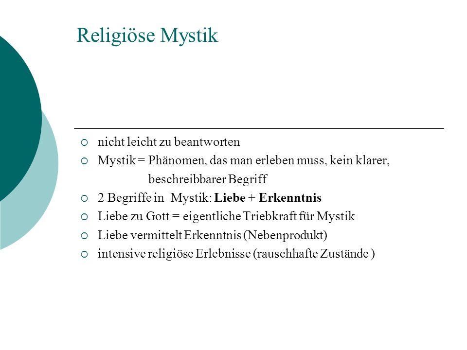 Religiöse Mystik nicht leicht zu beantworten Mystik = Phänomen, das man erleben muss, kein klarer, beschreibbarer Begriff 2 Begriffe in Mystik: Liebe