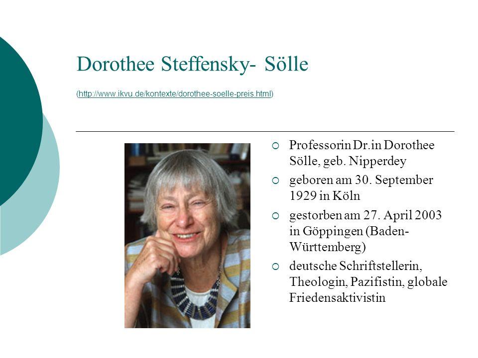 Dorothee Steffensky- Sölle (http://www.ikvu.de/kontexte/dorothee-soelle-preis.html)http://www.ikvu.de/kontexte/dorothee-soelle-preis.html Professorin