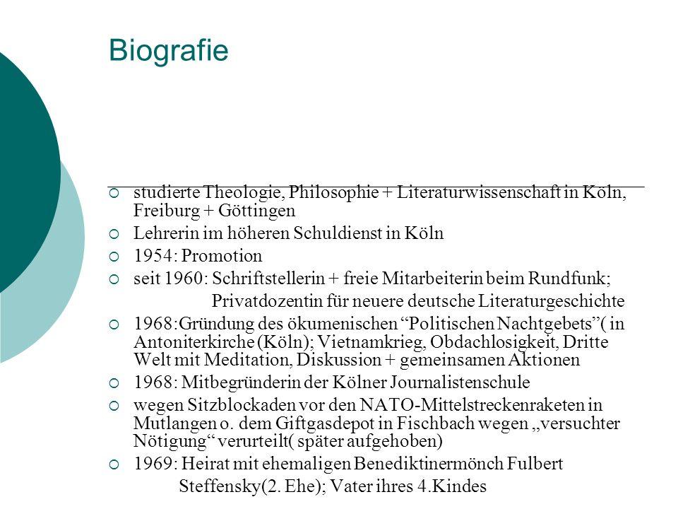 Biografie studierte Theologie, Philosophie + Literaturwissenschaft in Köln, Freiburg + Göttingen Lehrerin im höheren Schuldienst in Köln 1954: Promoti