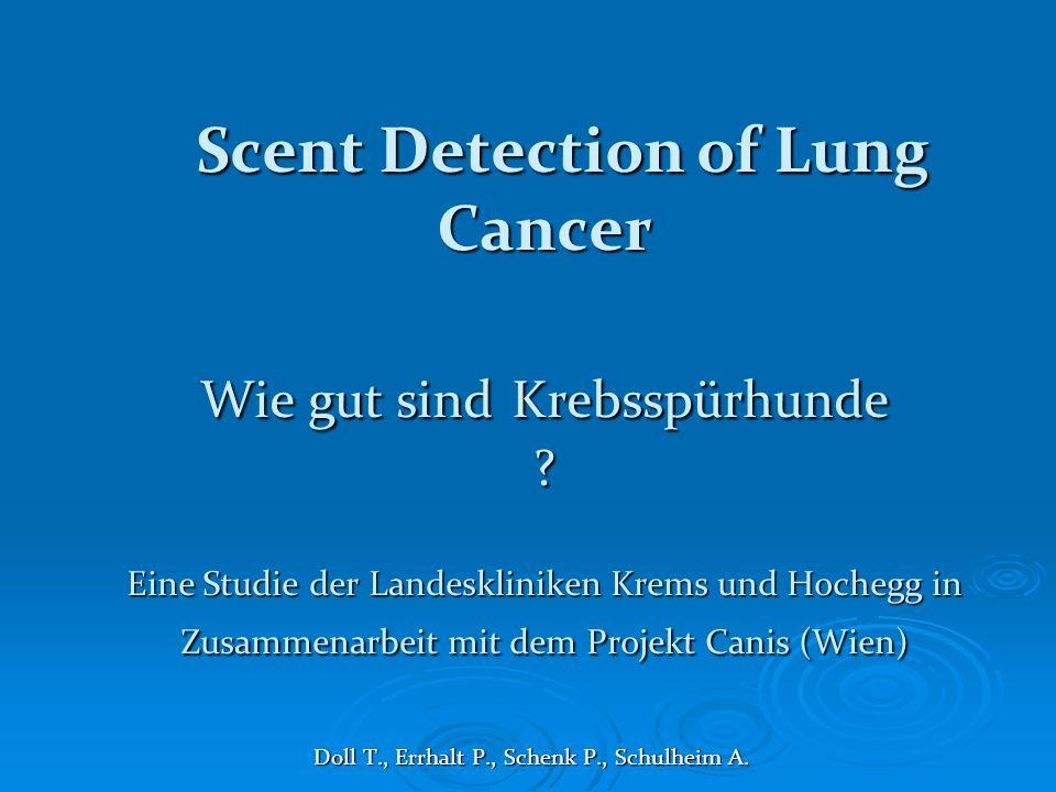 Scent Detection of Lung Cancer Wie gut sind Krebsspürhunde ? Eine Studie der Landeskliniken Krems und Hochegg in Zusammenarbeit mit dem Projekt Canis