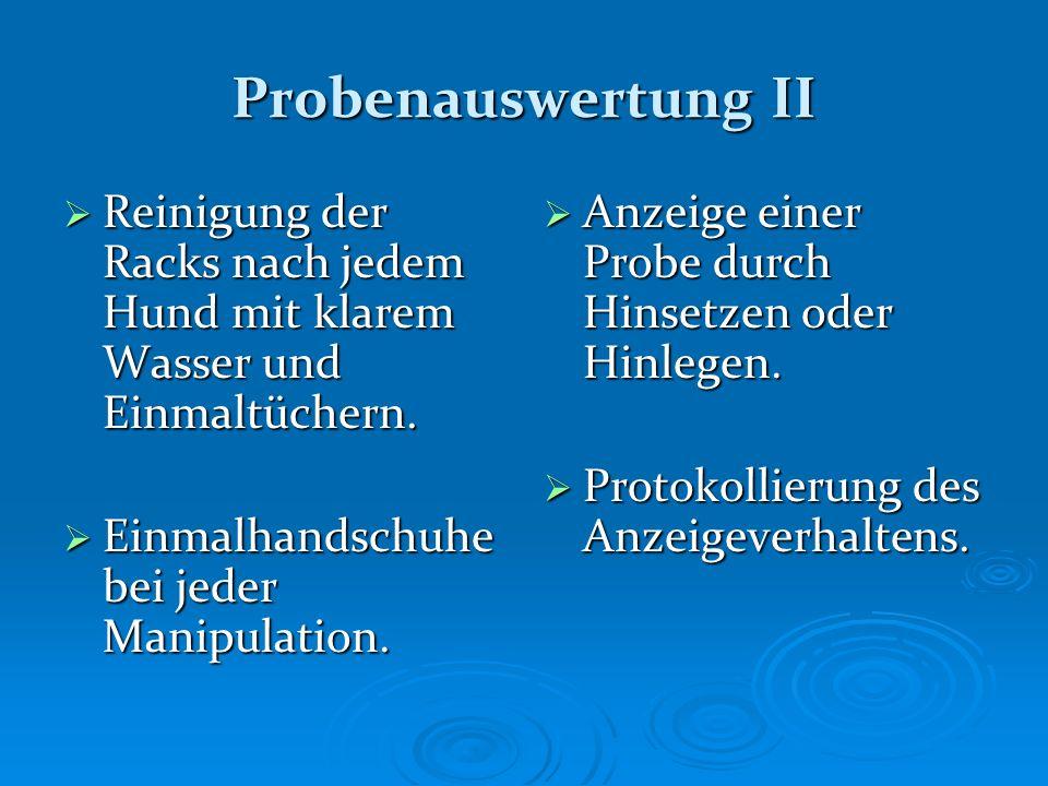 Probenauswertung II Reinigung der Racks nach jedem Hund mit klarem Wasser und Einmaltüchern. Reinigung der Racks nach jedem Hund mit klarem Wasser und
