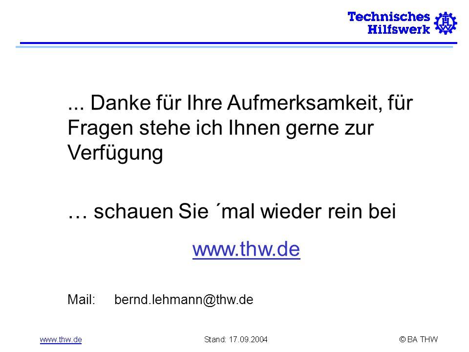 ... Danke für Ihre Aufmerksamkeit, für Fragen stehe ich Ihnen gerne zur Verfügung … schauen Sie ´mal wieder rein bei www.thw.de Mail:bernd.lehmann@thw