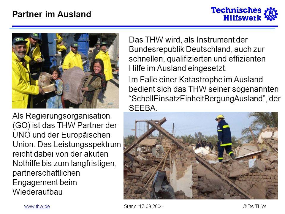 Partner im Ausland Das THW wird, als Instrument der Bundesrepublik Deutschland, auch zur schnellen, qualifizierten und effizienten Hilfe im Ausland eingesetzt.