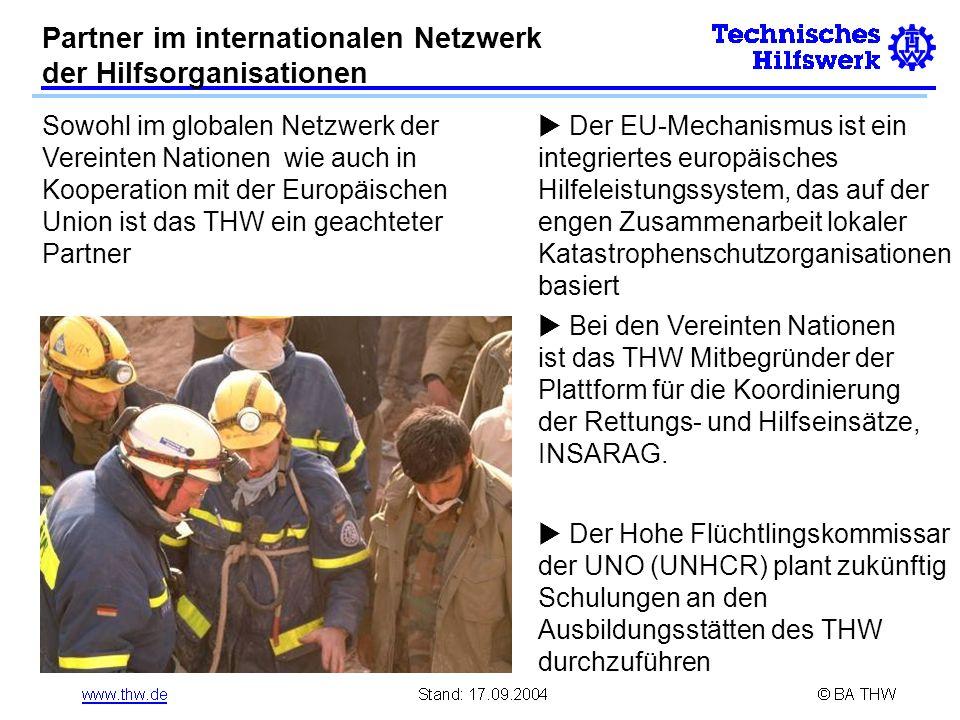 Partner im internationalen Netzwerk der Hilfsorganisationen Sowohl im globalen Netzwerk der Vereinten Nationen wie auch in Kooperation mit der Europäischen Union ist das THW ein geachteter Partner Der EU-Mechanismus ist ein integriertes europäisches Hilfeleistungssystem, das auf der engen Zusammenarbeit lokaler Katastrophenschutzorganisationen basiert Bei den Vereinten Nationen ist das THW Mitbegründer der Plattform für die Koordinierung der Rettungs- und Hilfseinsätze, INSARAG.