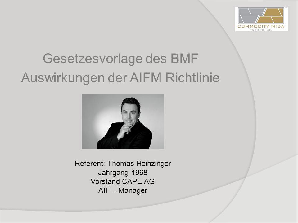 Gesetzesvorlage des BMF Auswirkungen der AIFM Richtlinie Referent: Thomas Heinzinger Jahrgang 1968 Vorstand CAPE AG AIF – Manager