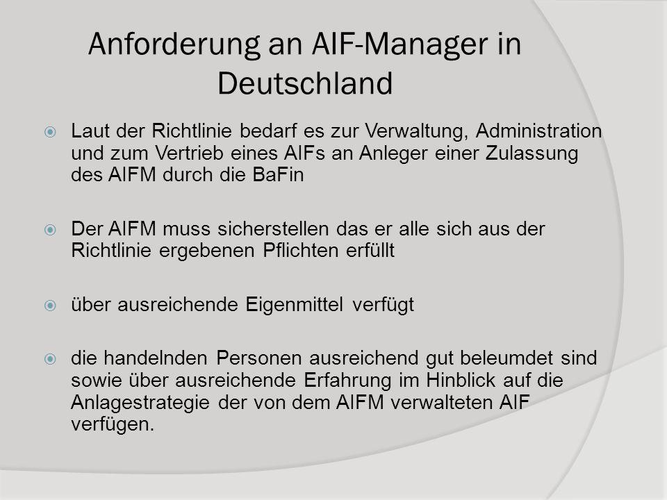 Anforderung an AIF-Manager in Deutschland Laut der Richtlinie bedarf es zur Verwaltung, Administration und zum Vertrieb eines AIFs an Anleger einer Zu