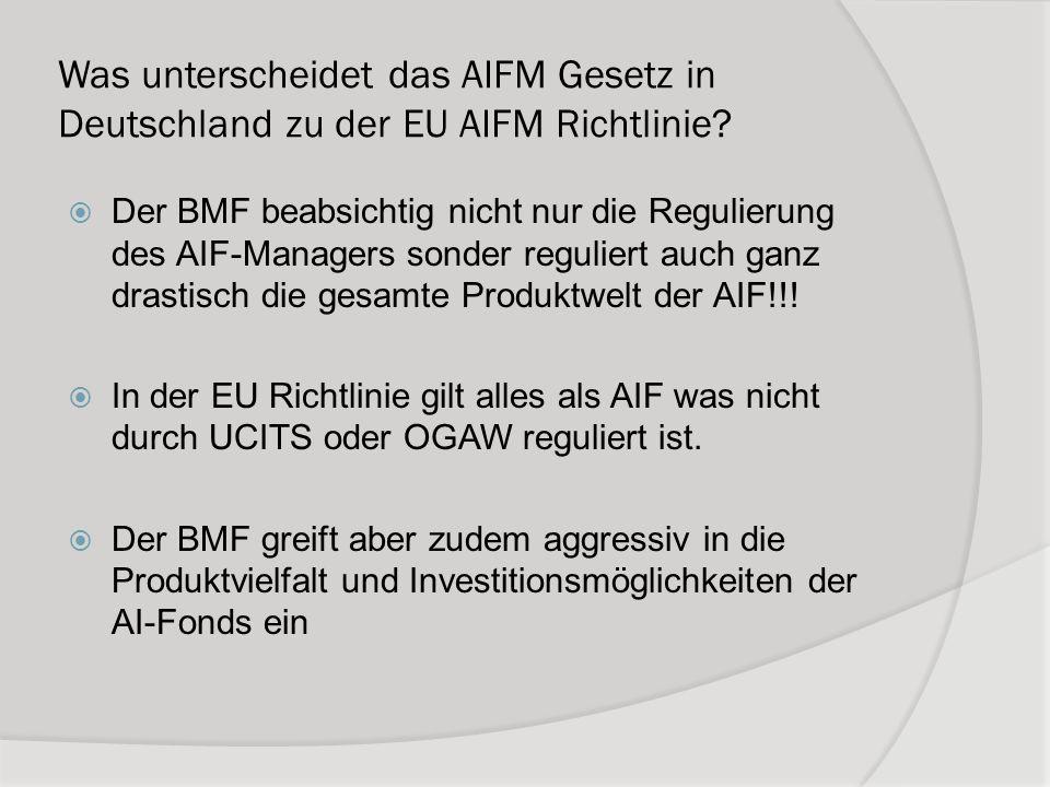 Was unterscheidet das AIFM Gesetz in Deutschland zu der EU AIFM Richtlinie? Der BMF beabsichtig nicht nur die Regulierung des AIF-Managers sonder regu