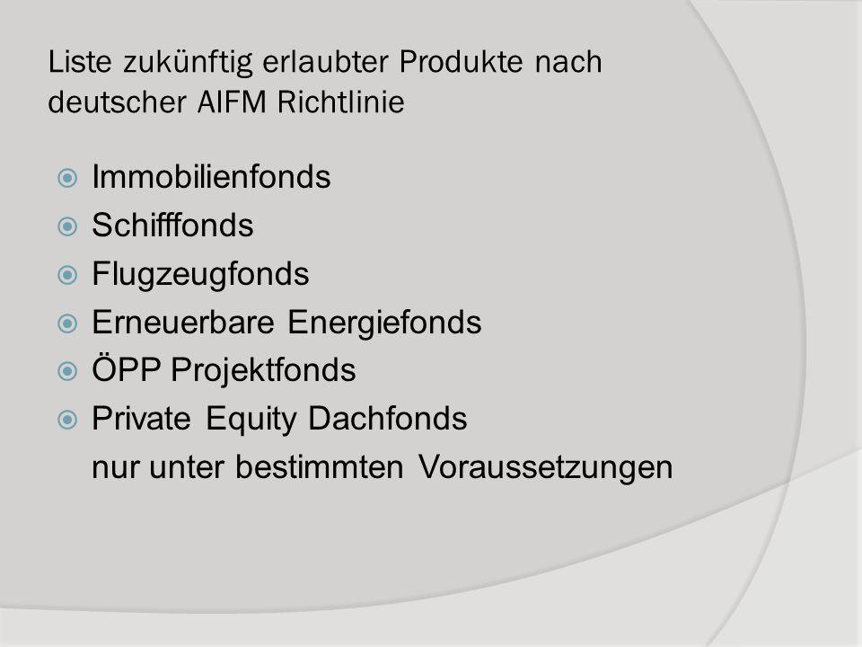 Liste zukünftig erlaubter Produkte nach deutscher AIFM Richtlinie Immobilienfonds Schifffonds Flugzeugfonds Erneuerbare Energiefonds ÖPP Projektfonds