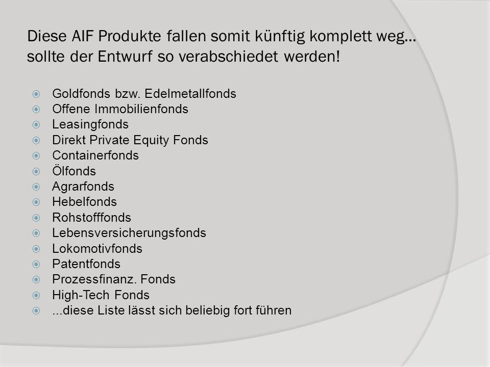 Diese AIF Produkte fallen somit künftig komplett weg... sollte der Entwurf so verabschiedet werden! Goldfonds bzw. Edelmetallfonds Offene Immobilienfo