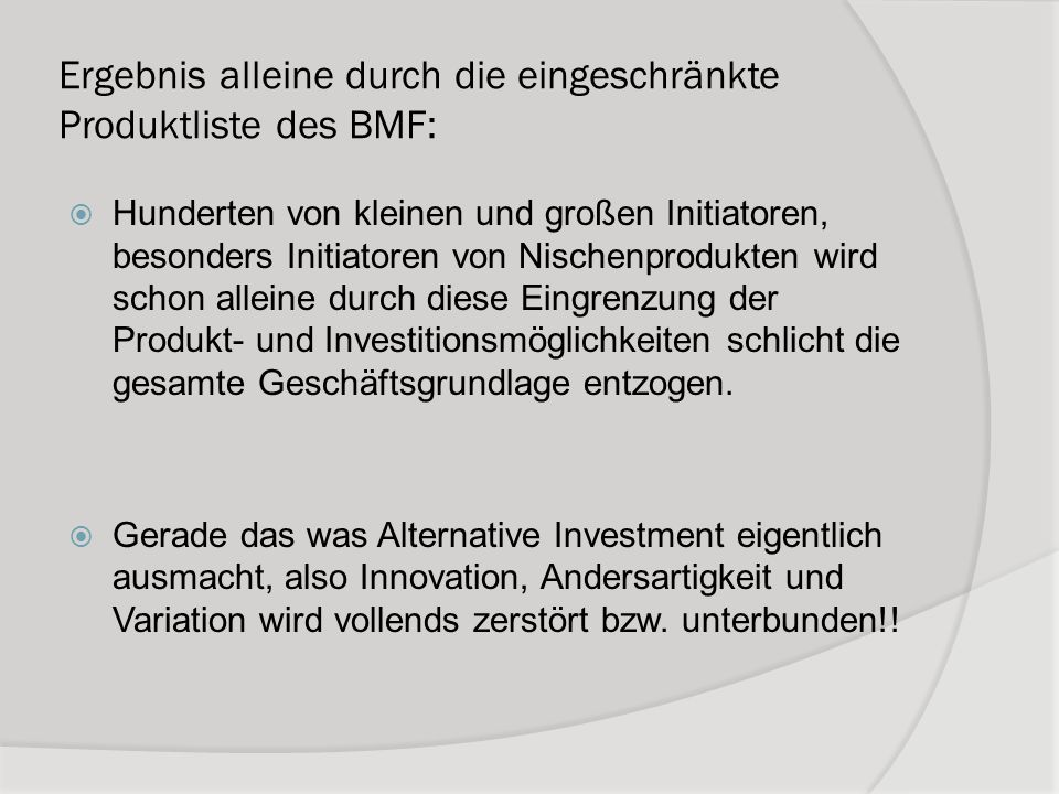 Ergebnis alleine durch die eingeschränkte Produktliste des BMF: Hunderten von kleinen und großen Initiatoren, besonders Initiatoren von Nischenprodukt
