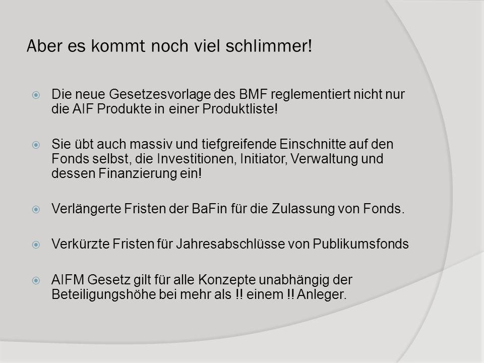 Aber es kommt noch viel schlimmer! Die neue Gesetzesvorlage des BMF reglementiert nicht nur die AIF Produkte in einer Produktliste! Sie übt auch massi