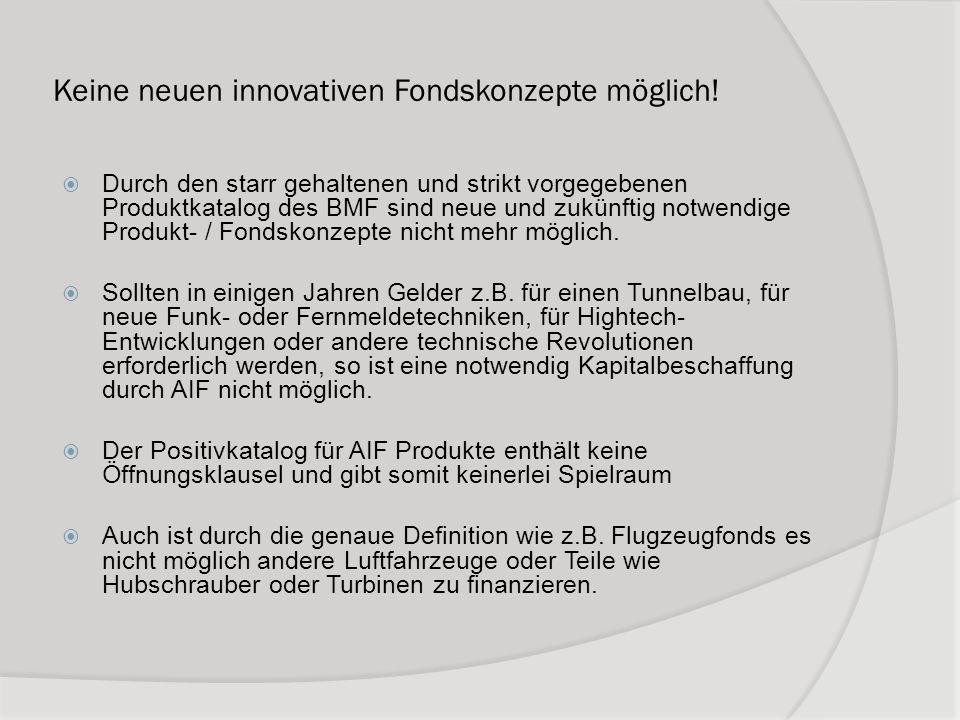 Keine neuen innovativen Fondskonzepte möglich! Durch den starr gehaltenen und strikt vorgegebenen Produktkatalog des BMF sind neue und zukünftig notwe