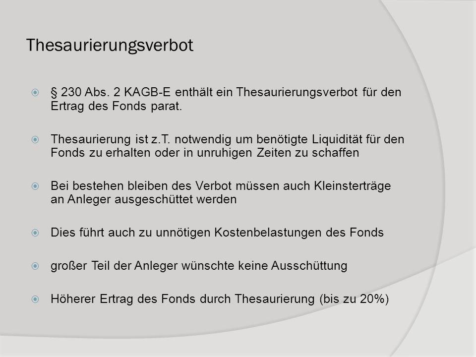 Thesaurierungsverbot § 230 Abs. 2 KAGB-E enthält ein Thesaurierungsverbot für den Ertrag des Fonds parat. Thesaurierung ist z.T. notwendig um benötigt