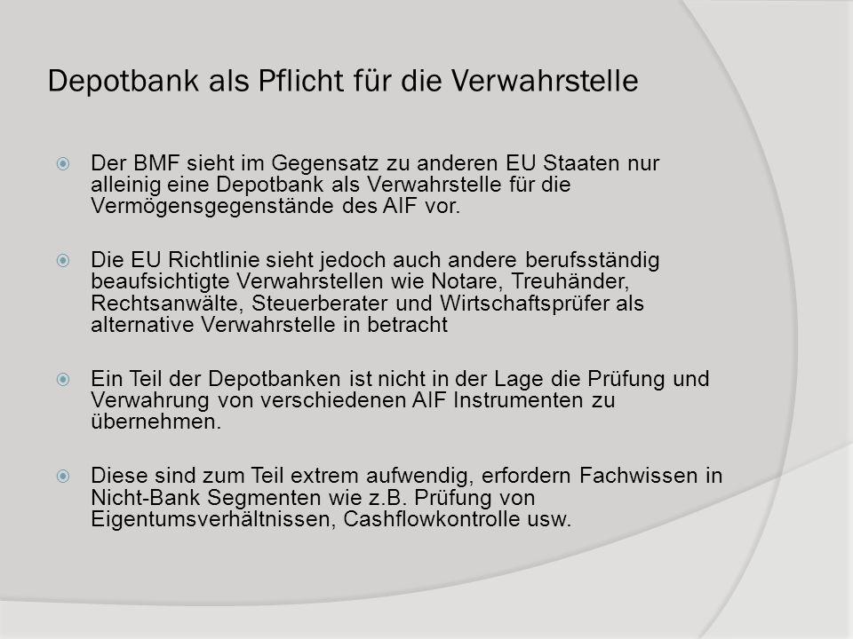 Depotbank als Pflicht für die Verwahrstelle Der BMF sieht im Gegensatz zu anderen EU Staaten nur alleinig eine Depotbank als Verwahrstelle für die Ver