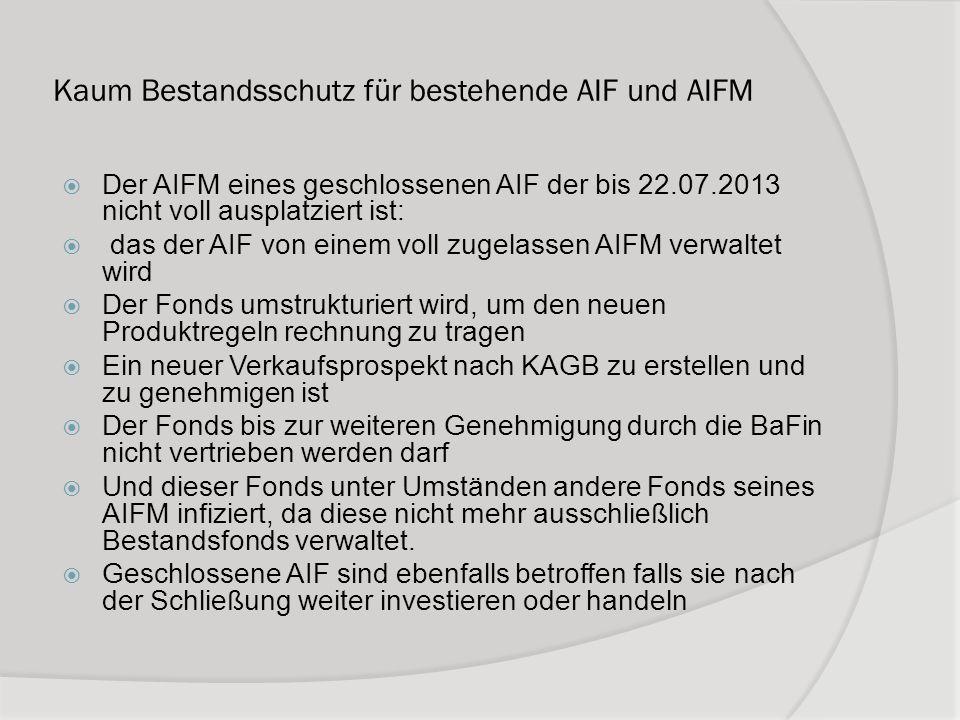 Kaum Bestandsschutz für bestehende AIF und AIFM Der AIFM eines geschlossenen AIF der bis 22.07.2013 nicht voll ausplatziert ist: das der AIF von einem