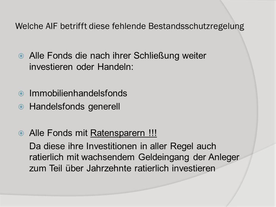 Welche AIF betrifft diese fehlende Bestandsschutzregelung Alle Fonds die nach ihrer Schließung weiter investieren oder Handeln: Immobilienhandelsfonds