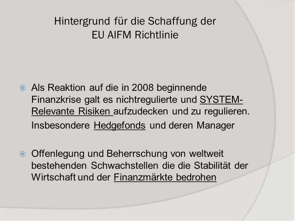 Hintergrund für die Schaffung der EU AIFM Richtlinie Als Reaktion auf die in 2008 beginnende Finanzkrise galt es nichtregulierte und SYSTEM- Relevante