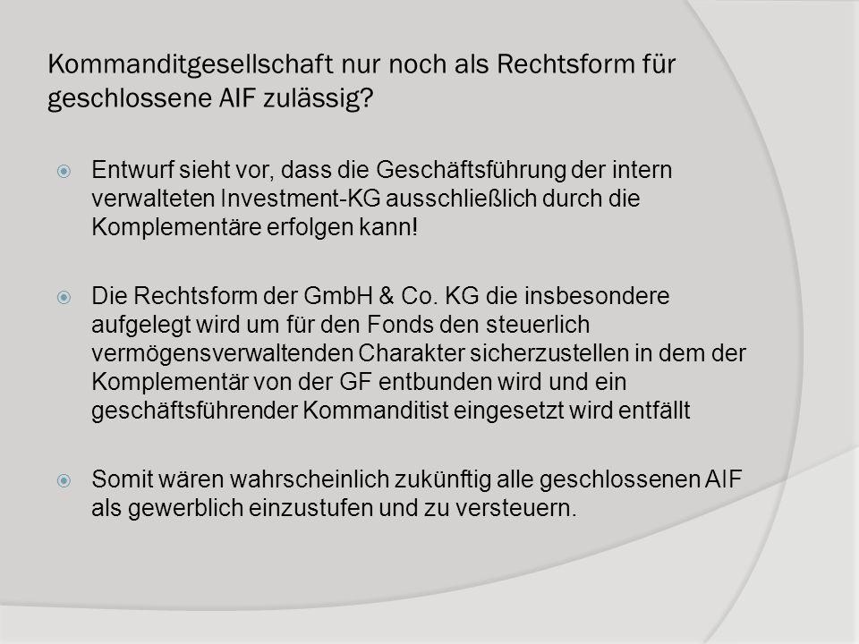 Kommanditgesellschaft nur noch als Rechtsform für geschlossene AIF zulässig? Entwurf sieht vor, dass die Geschäftsführung der intern verwalteten Inves