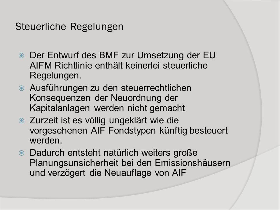 Steuerliche Regelungen Der Entwurf des BMF zur Umsetzung der EU AIFM Richtlinie enthält keinerlei steuerliche Regelungen. Ausführungen zu den steuerre