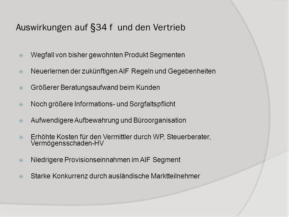 Auswirkungen auf §34 f und den Vertrieb Wegfall von bisher gewohnten Produkt Segmenten Neuerlernen der zukünftigen AIF Regeln und Gegebenheiten Größer