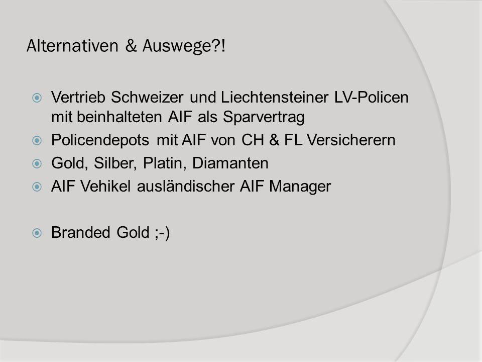 Alternativen & Auswege?! Vertrieb Schweizer und Liechtensteiner LV-Policen mit beinhalteten AIF als Sparvertrag Policendepots mit AIF von CH & FL Vers