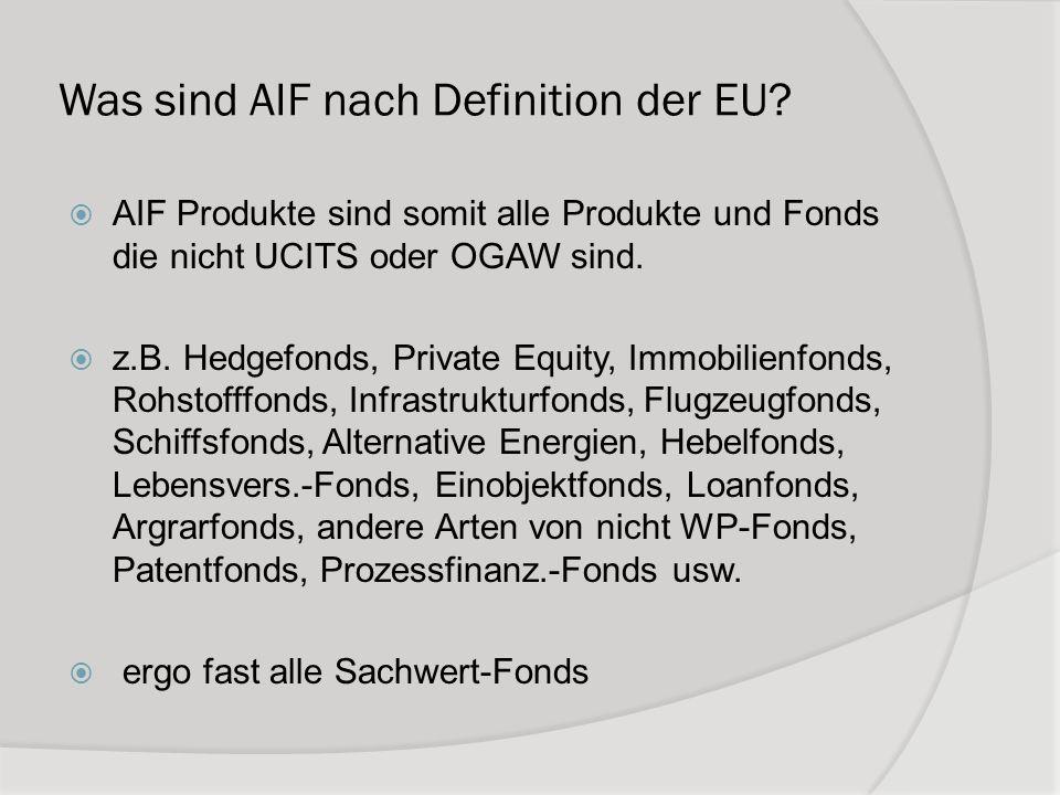 Was sind AIF nach Definition der EU? AIF Produkte sind somit alle Produkte und Fonds die nicht UCITS oder OGAW sind. z.B. Hedgefonds, Private Equity,