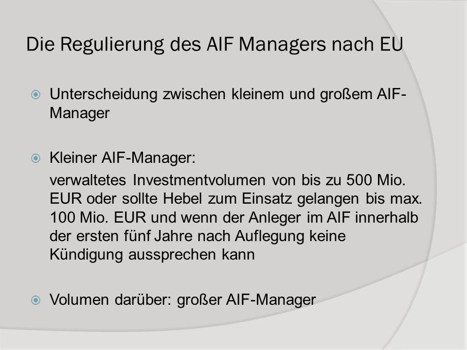 Die Regulierung des AIF Managers nach EU Unterscheidung zwischen kleinem und großem AIF- Manager Kleiner AIF-Manager: verwaltetes Investmentvolumen vo