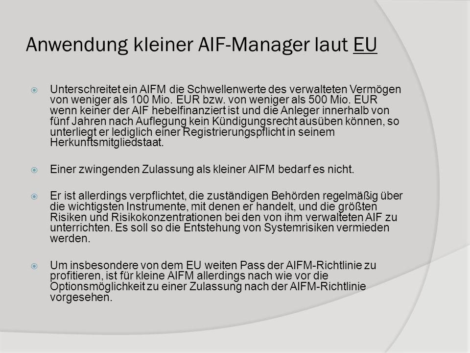 Anwendung kleiner AIF-Manager laut EU Unterschreitet ein AIFM die Schwellenwerte des verwalteten Vermögen von weniger als 100 Mio. EUR bzw. von wenige