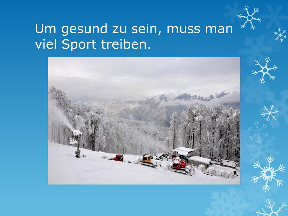 Um gesund zu sein, muss man viel Sport treiben.