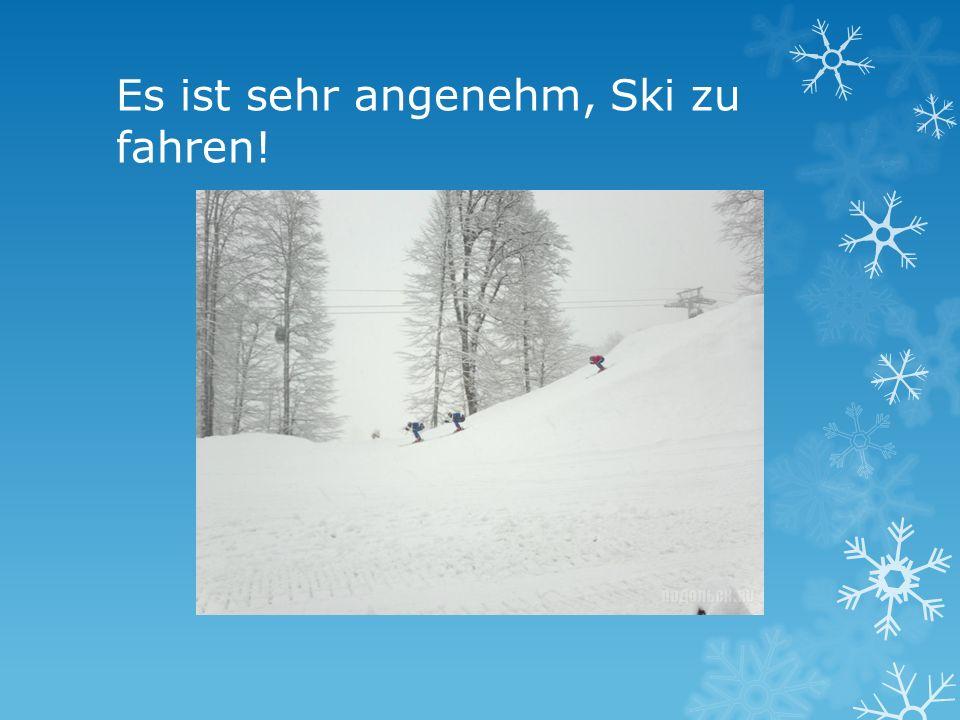 Es ist sehr angenehm, Ski zu fahren!