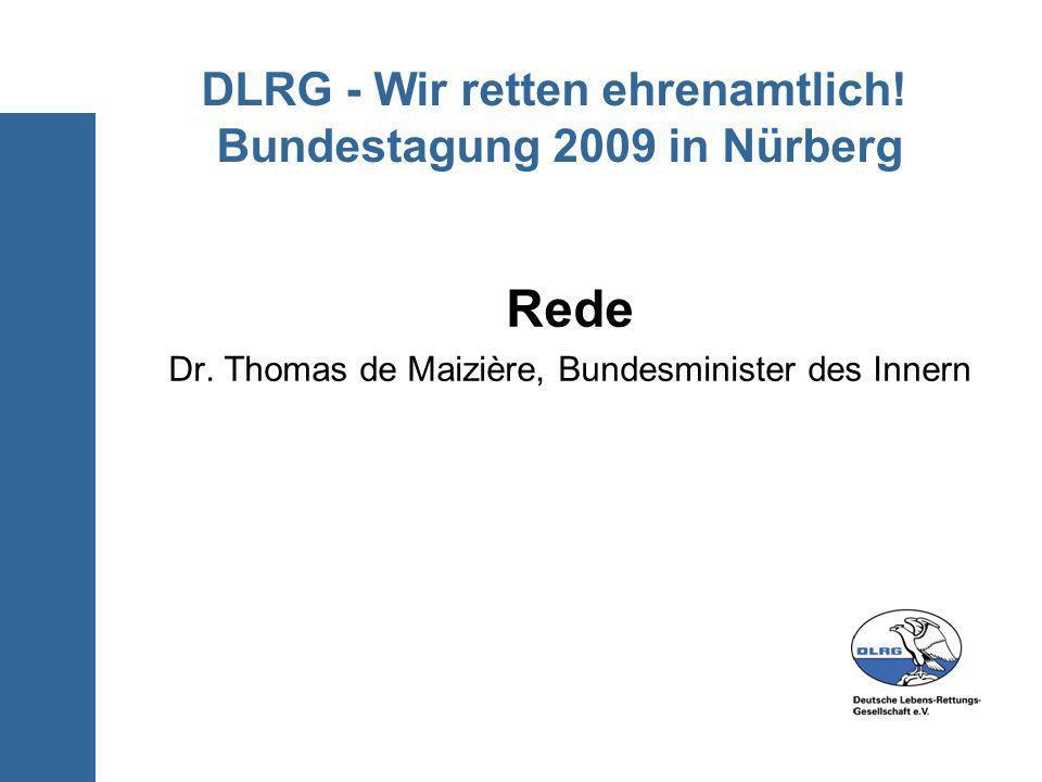 DLRG - Wir retten ehrenamtlich! Bundestagung 2009 in Nürberg Rede Dr. Thomas de Maizière, Bundesminister des Innern