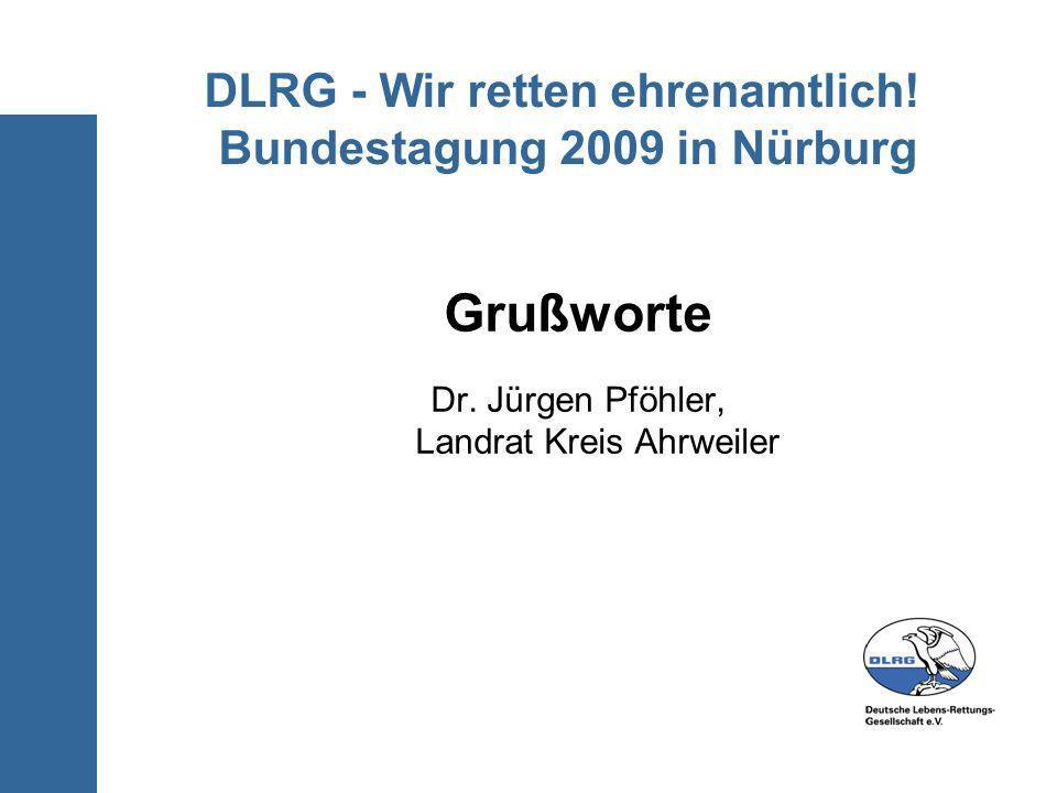 DLRG - Wir retten ehrenamtlich! Bundestagung 2009 in Nürburg Grußworte Dr. Jürgen Pföhler, Landrat Kreis Ahrweiler