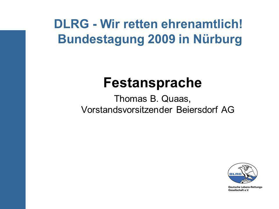 DLRG - Wir retten ehrenamtlich! Bundestagung 2009 in Nürburg Festansprache Thomas B. Quaas, Vorstandsvorsitzender Beiersdorf AG