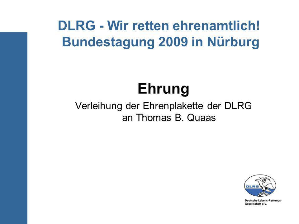 DLRG - Wir retten ehrenamtlich! Bundestagung 2009 in Nürburg Ehrung Verleihung der Ehrenplakette der DLRG an Thomas B. Quaas