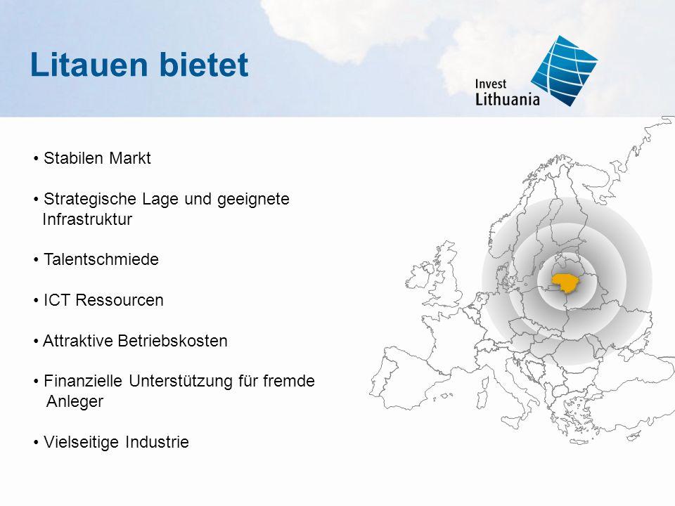 Litauen bietet Stabilen Markt Strategische Lage und geeignete Infrastruktur Talentschmiede ICT Ressourcen Attraktive Betriebskosten Finanzielle Unters