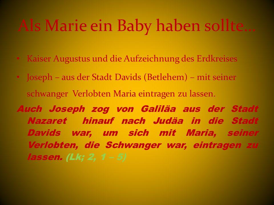 Als Marie ein Baby haben sollte… Kaiser Augustus und die Aufzeichnung des Erdkreises Joseph – aus der Stadt Davids (Betlehem) – mit seiner schwanger V