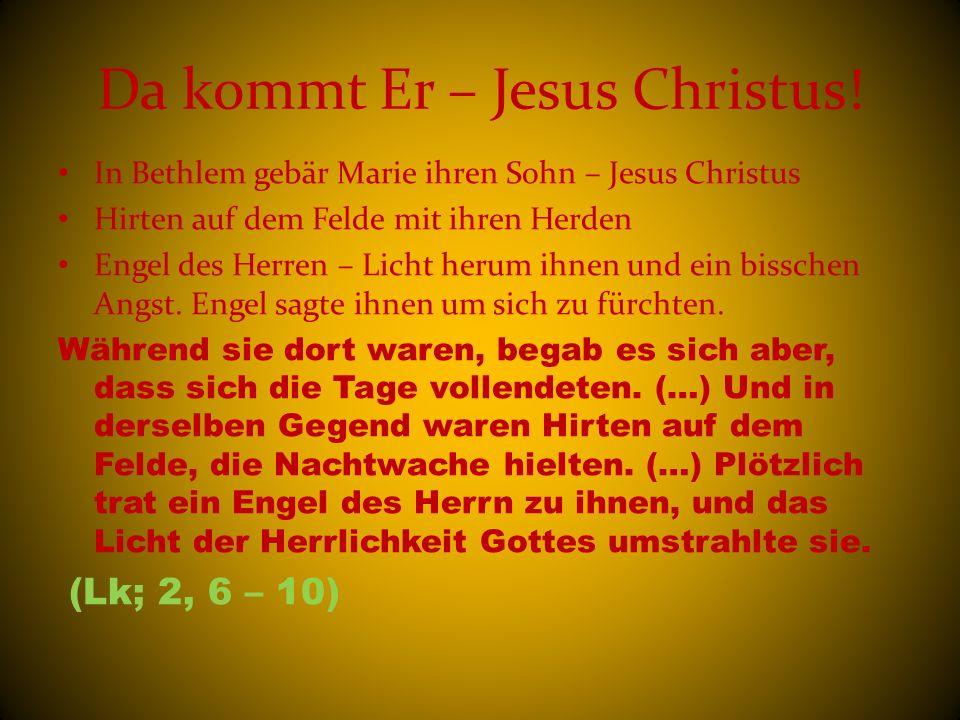 Da kommt Er – Jesus Christus! In Bethlem gebär Marie ihren Sohn – Jesus Christus Hirten auf dem Felde mit ihren Herden Engel des Herren – Licht herum