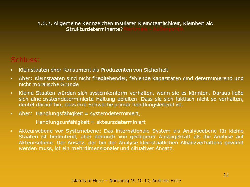 12 1.6.2. Allgemeine Kennzeichen insularer Kleinstaatlichkeit, Kleinheit als Strukturdeterminante? Merkmale - Außenpolitik Schluss: Kleinstaaten eher