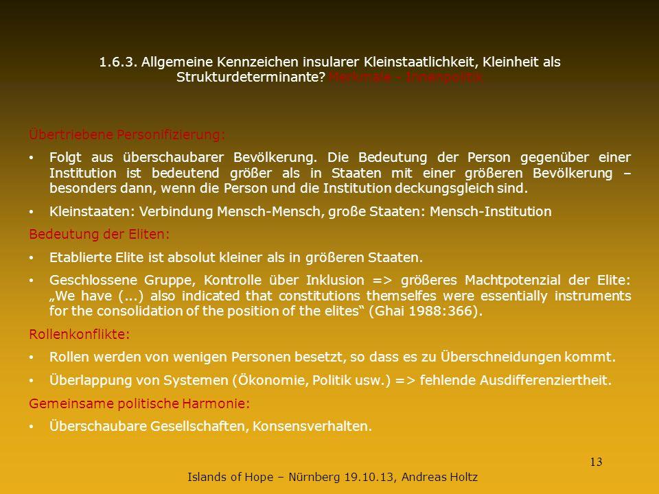 13 1.6.3. Allgemeine Kennzeichen insularer Kleinstaatlichkeit, Kleinheit als Strukturdeterminante? Merkmale - Innenpolitik Übertriebene Personifizieru