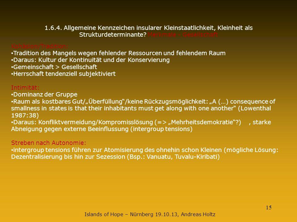 15 1.6.4. Allgemeine Kennzeichen insularer Kleinstaatlichkeit, Kleinheit als Strukturdeterminante? Merkmale - Gesellschaft Kohäsion/Tradition: Traditi