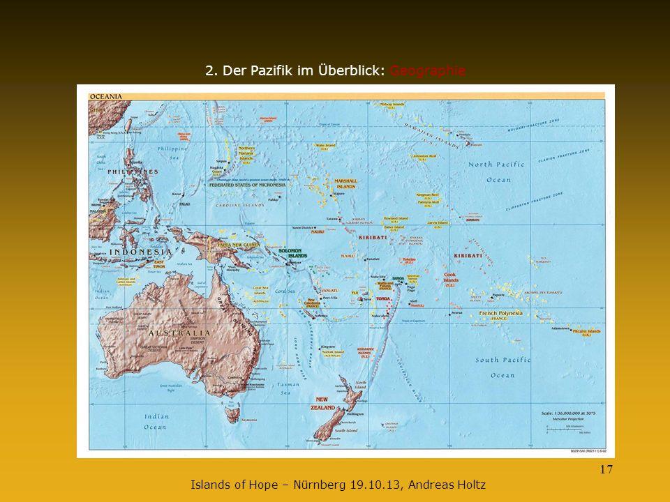17 2. Der Pazifik im Überblick: Geographie Islands of Hope – Nürnberg 19.10.13, Andreas Holtz