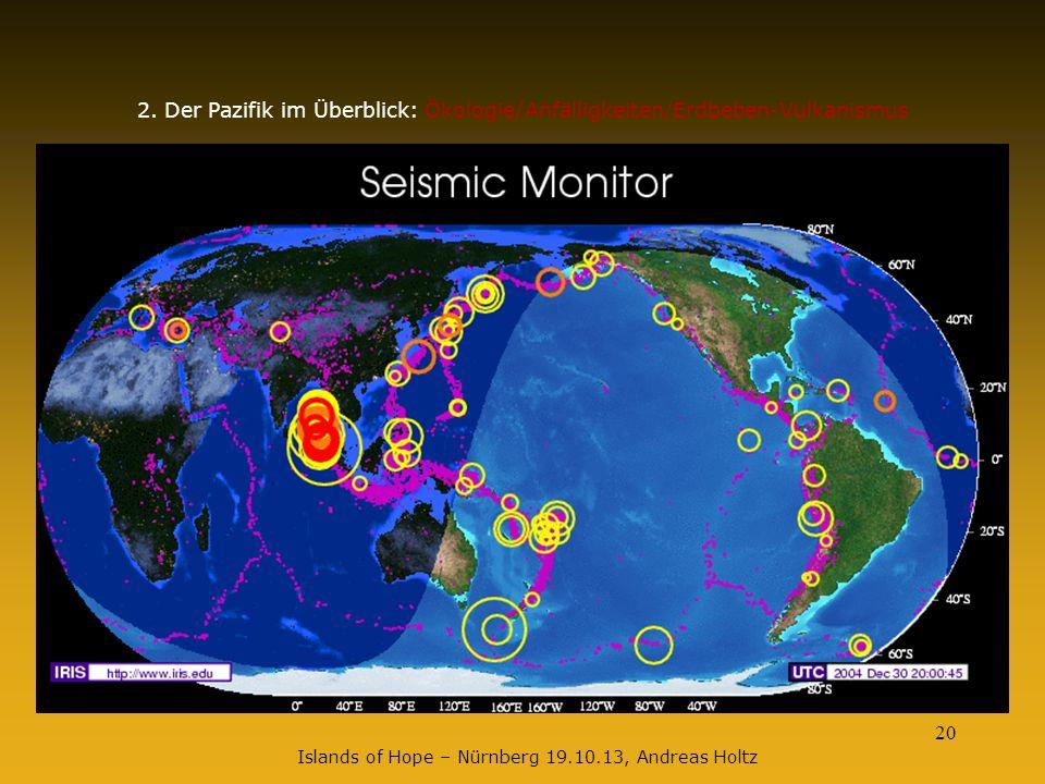 20 2. Der Pazifik im Überblick: Ökologie/Anfälligkeiten/Erdbeben-Vulkanismus Islands of Hope – Nürnberg 19.10.13, Andreas Holtz
