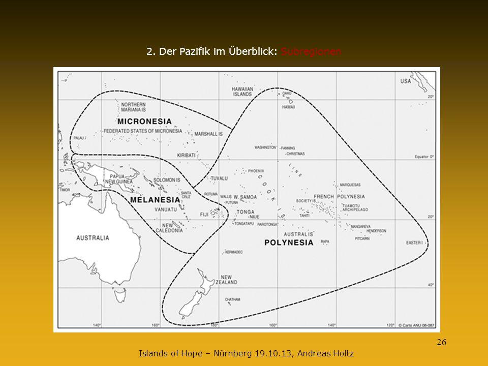 26 2. Der Pazifik im Überblick: Subregionen Islands of Hope – Nürnberg 19.10.13, Andreas Holtz