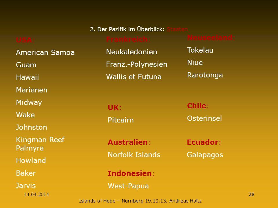 14.04.201428 2. Der Pazifik im Überblick: Staaten USA: American Samoa Guam Hawaii Marianen Midway Wake Johnston Kingman Reef Palmyra Howland Baker Jar