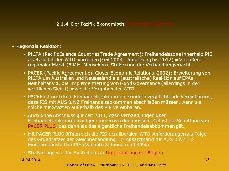 14.04.201438 2.1.4. Der Pazifik ökonomisch: Freihandel, Regimes Regionale Reaktion: PICTA (Pacific Islands Countries Trade Agreement): Freihandelszone