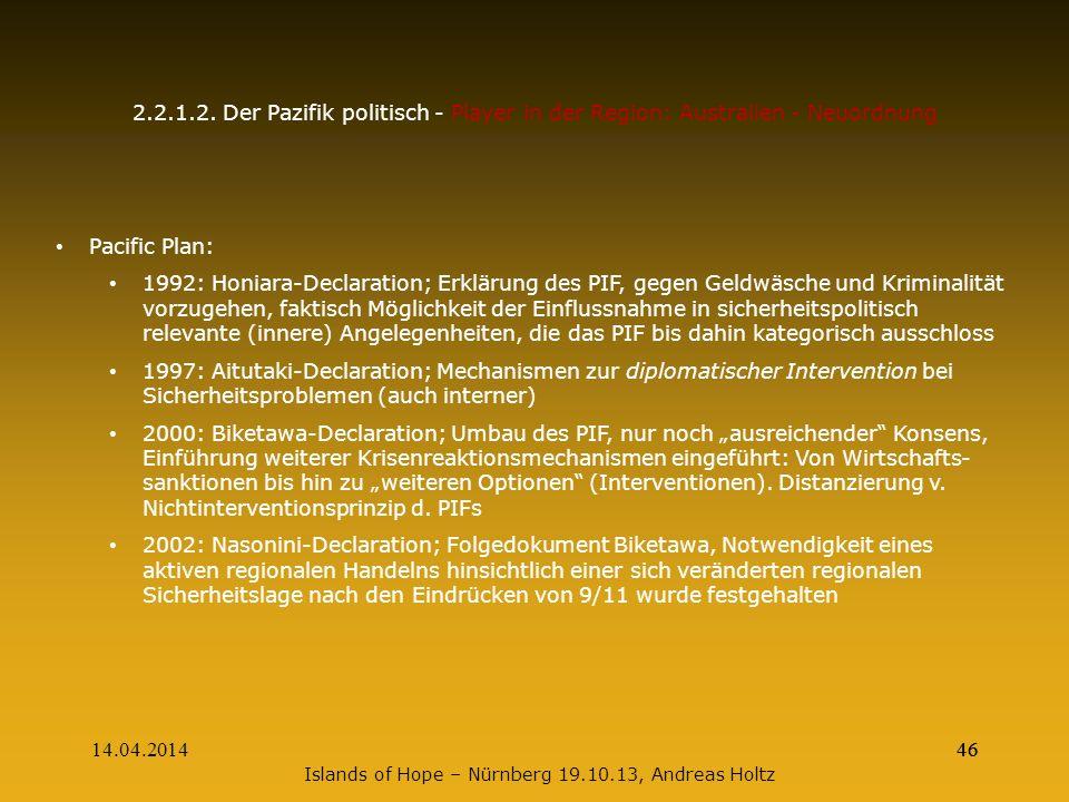 14.04.201446 2.2.1.2. Der Pazifik politisch - Player in der Region: Australien - Neuordnung Pacific Plan: 1992: Honiara-Declaration; Erklärung des PIF